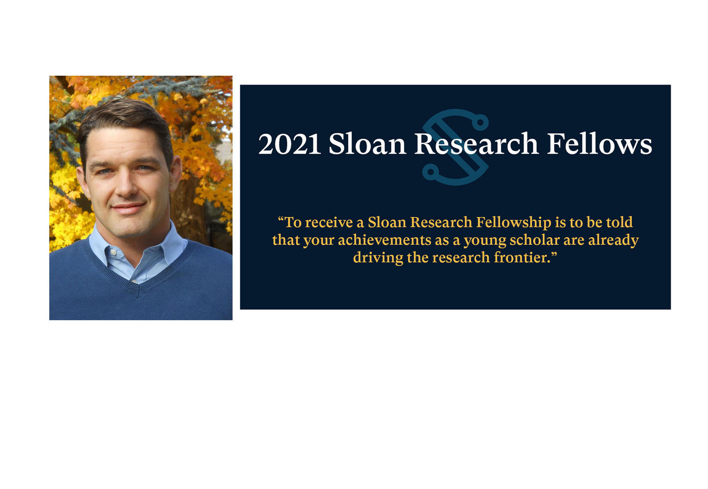 "Headshot of Christopher Neilson with Sloan Foundation graphic: ""To receive a Sloan Research Fellowship is to be told that your acheivements as a young scholar are already driving the research frontier"""